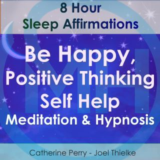 8 Hour Sleep Affirmations - Be Happy, Positive Thinking Self Help Meditation & Hypnosis