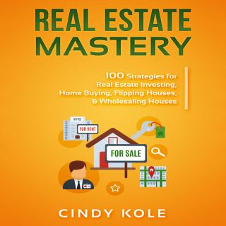 Real Estate Mastery: 100 Strategies for Real Estate Investing, Home Buying, Flipping Houses, & Wholesaling Houses (LLC Small Business, Real Estate Agent Sales, Money Making Entrepreneur Series)