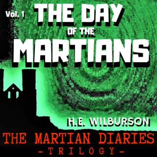 The Day Of The Martians: The Martian Diaries, Volume 1